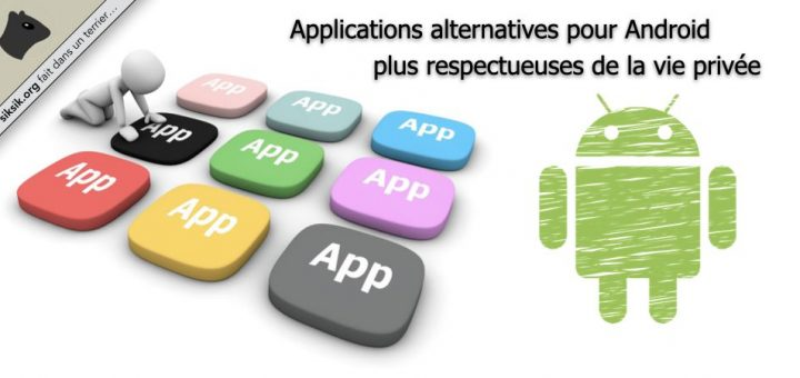 Applications alternatives respectueuses de votre vie privée pour Android
