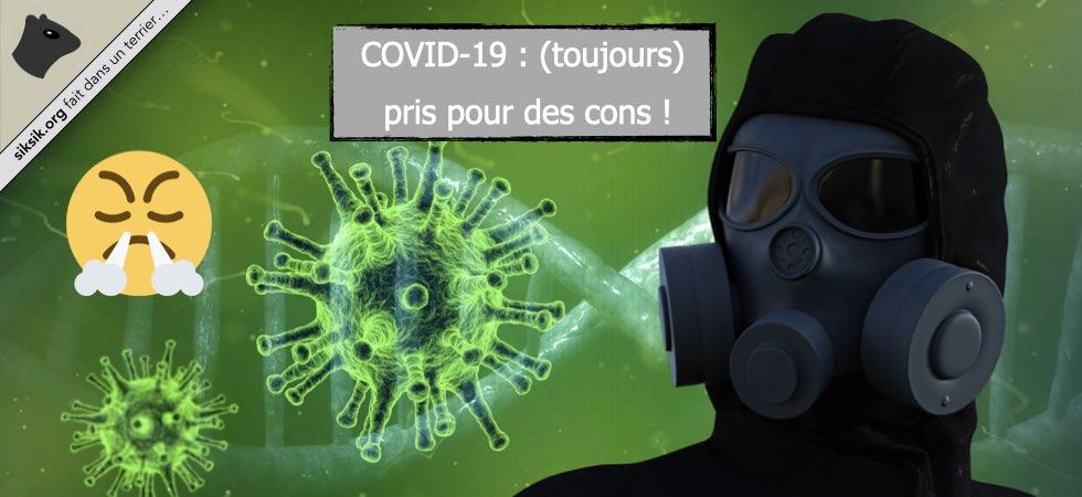Covid-19 : (toujours) pris pour des cons !
